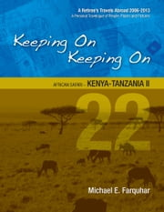 Keeping On Keeping On: 22---African Safari---Kenya-Tanzania II ebook by Michael Farquhar