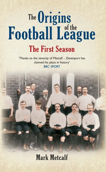 The Origins of the Football League - The First Season 1888/89 ebook by Mark Metcalf