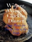 Winner, Winner Chicken Dinner - Easy Meals for Every Day of the Week ebook by M Osterhoudt