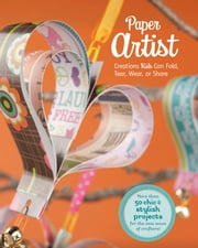 Paper Artist - Creations Kids Can Fold, Tear, Wear, or Share ebook by Kara Louise Laughlin