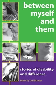 Between Myself And Them - Stories Of Life With Disability ebook by Carol Krause