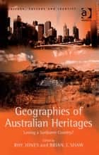 Geographies of Australian Heritages ebook by Dr Brian J Shaw,Professor Roy Jones,Professor Brian Graham