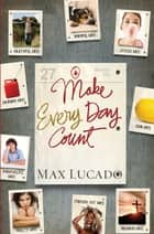 Make Every Day Count - Teen Edition ebook by Max Lucado