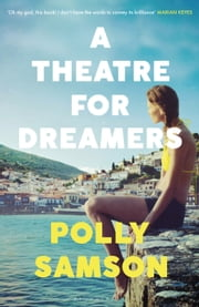 A Theatre for Dreamers - The Sunday Times bestseller ebook by Polly Samson
