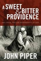 A Sweet and Bitter Providence ebook by John Piper