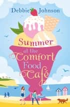 Summer at the Comfort Food Cafe (The Comfort Food Cafe, Book 1) ebook by Debbie Johnson