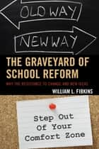 The Graveyard of School Reform ebook by William L. Fibkins