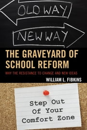 The Graveyard of School Reform - Why the Resistance to Change and New Ideas ebook by William L. Fibkins