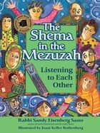 The Shema in the Mezuzah - Listening to Each Other ebook by Rabbi Sandy Eisenberg Sasso, Joani Keller Rothenberg