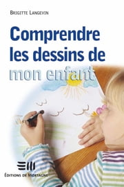 Comprendre les dessins de monenfant ebook by Brigitte Langevin