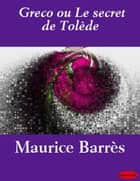 Greco ou Le secret de Tolède ebook by Maurice Barrès
