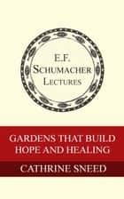 Gardens that Build Hope and Healing ebook by Cathrine Sneed,Hildegarde Hannum