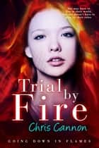 Trial By Fire eBook par Chris Cannon