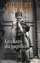 Le chant du papillon ebook by Gilbert BORDES
