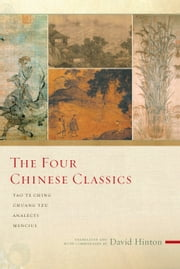 The Four Chinese Classics - Tao Te Ching, Analects, Chuang Tzu, Mencius ebook by David Hinton