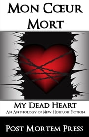 Mon Coeur Mort: My Dead Heart ebook by Post Mortem Press