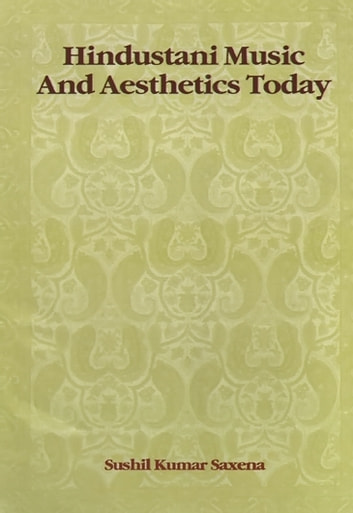 Hindustani Music and Aesthetics Today ebook by Sushil Kumar Saxena