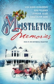 Mistletoe Memories - Four Generations Transform a House Into a Home for Christmas ebook by Jennifer AlLee,Carla Olson Gade,Lisa Karon Richardson,Gina Welborn