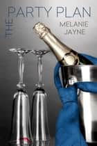The Party Plan ebook by Melanie Jayne
