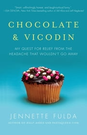 Chocolate & Vicodin - My Quest for Relief from the Headache that Wouldn't Go Away ebook by Jennette Fulda