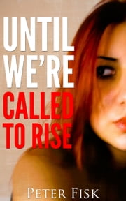 Until We're Called To Rise ebook by Peter Fisk