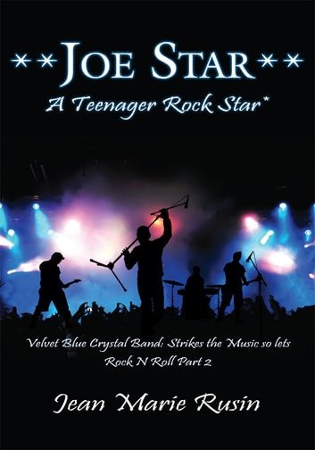 **Joe Star** A Teenager Rock Star* - Velvet Blue Crystal Band: Strikes the Music so lets Rock N Roll Part 2 ebook by Jean Marie Rusin