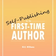 Self-Publishing for First-Time Authors audiobook by MK Williams
