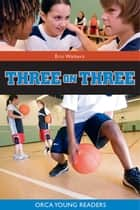 Three on Three ebook by Eric Walters