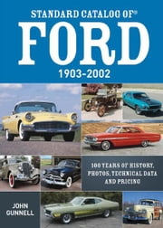 Standard Catalog of Ford, 1903-2002: 100 Years of History, Photos, Technical Data and Pricing ebook by John Gunnell