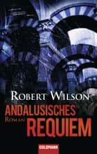 Andalusisches Requiem - Roman ebook by Robert Wilson, Kristian Lutze