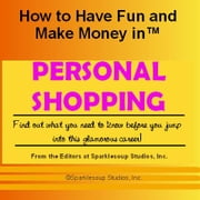 Career KNOWtes: Personal Shopping (How to Have Fun and Make Money in a Career You Love) ebook by Sparklesoup Studios, Inc.