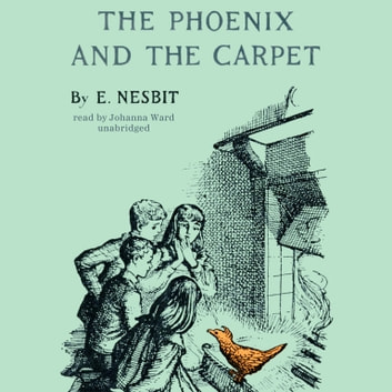 The Phoenix and the Carpet audiobook by E. Nesbit