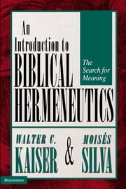 Introduction to Biblical Hermeneutics - The Search for Meaning ebook by Walter C. Kaiser, Jr.,Moisés Silva