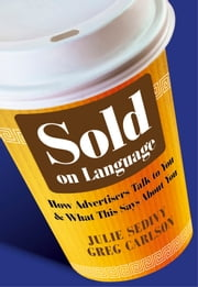 Sold on Language - How Advertisers Talk to You and What This Says About You ebook by Julie Sedivy,Greg Carlson