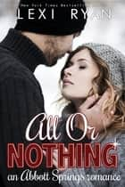 All or Nothing - An Abbott Springs Romance ebook by Lexi Ryan