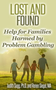 Lost and Found: Help for Families Harmed by Problem Gambling ebook by Judith Sugg,Renee Siegel