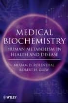 Medical Biochemistry - Human Metabolism in Health and Disease ebook by Miriam D. Rosenthal, Robert H. Glew