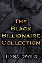 The Black Billionaire Collection ebook by Jenna Powers