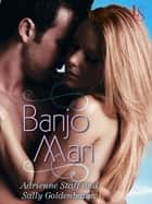 Banjo Man - A Loveswept Classic Romance eBook by Sally Goldenbaum, Adrienne Staff