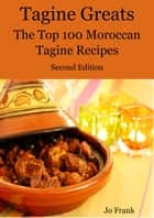 Tagine Greats: 100 Delicious Tagine Recipes, The Top 100 Moroccan Tajine recipes - Second Edition eBook by Jo Frank