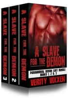A Slave For The Demon Boxed Set Bundle (Books 1,2 &3) - Paranormal Demon Lust ebook by Verity Vixxen