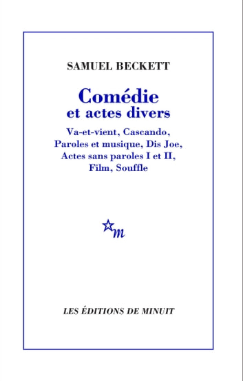 Comédie et actes divers - Va-et-vient, Cascando, Paroles et musique, Dis Joe, Actes sans paroles I et II, Film, Souffle ebook by Samuel Beckett