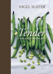 Tender - A Cook and His Vegetable Patch ebook by Nigel Slater