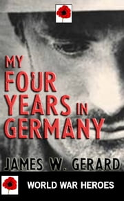 My Four Years in Germany ebook by James W. Gerard