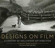 Designs on Film - A Century of Hollywood Art Direction ebook by Cathy Whitlock