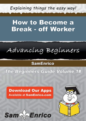 How to Become a Break-off Worker - How to Become a Break-off Worker ebook by Danyel Cullen