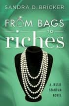 From Bags to Riches - A Jessie Stanton Novel - Book 3 ebook by Sandra D. Bricker