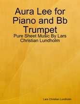Aura Lee for Piano and Bb Trumpet - Pure Sheet Music By Lars Christian Lundholm ebook by Lars Christian Lundholm
