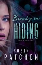 Beauty in Hiding - Beauty in Flight, #2 eBook by Robin Patchen