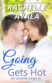 Going Gets Hot - My Country Heart, #4 ebook by Rachelle Ayala